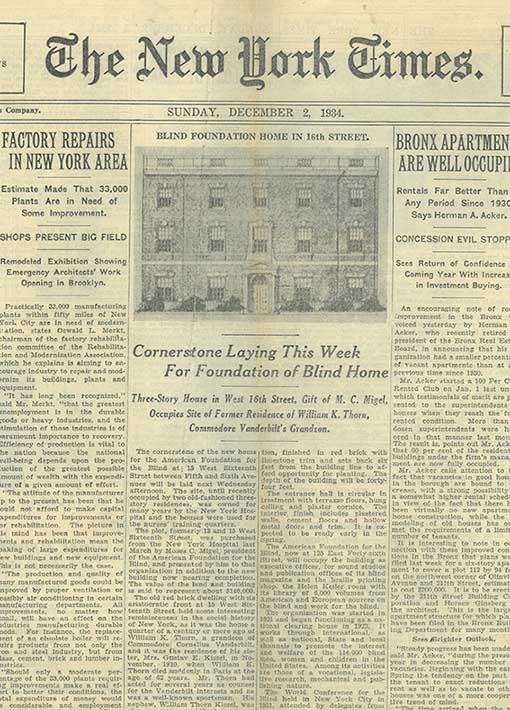 Front page of The New York Times, December 1934, including an image of the new AFB headquarters. The article's headlines read: Cornerstone Laying This Week For Foundation of Blind Home. Three-Story House in West 16th Street, Gift of M. C. Migel, Occupies Site of Former Residence of William K. Thorn, Commodore Vanderbilt's Grandson.